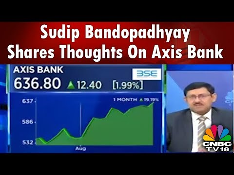 Sudip Bandopadhyay Shares Thoughts On Axis Bank   CNBC TV18