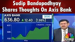 Sudip Bandopadhyay Shares Thoughts On Axis Bank | CNBC TV18