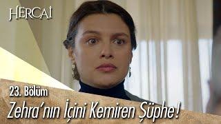 Zehra'nın içini kemiren şüphe - Hercai 23. Bölüm