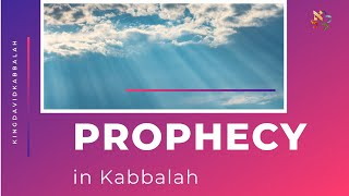 Prophecy in the perspective of Kabbalah-2