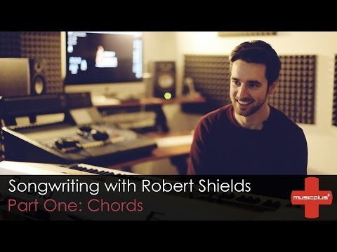 Music Plus // Songwriting Tutorial With Robert Shields (Part 1 | Chords)