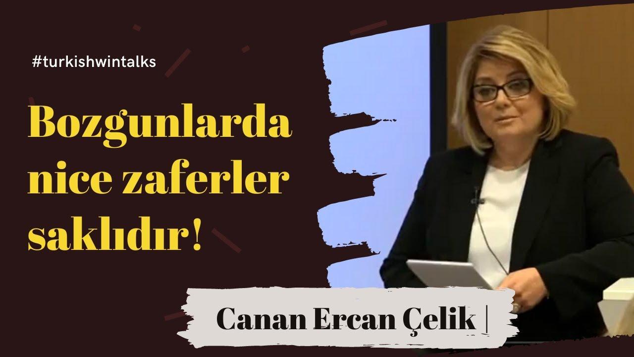 Canan Ercan Çelik |  Bozgunlarda nice zaferler saklıdır!