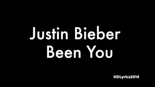 Justin Bieber  - Been You Lyrics