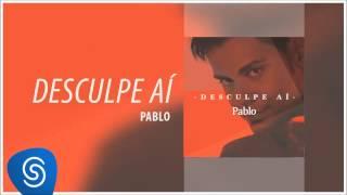 Pablo - Desculpe Aí (Áudio Oficial)