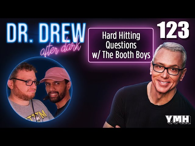 Ep. 123 Hard Hitting Questions w/ The Booth Boys | Dr. Drew After Dark
