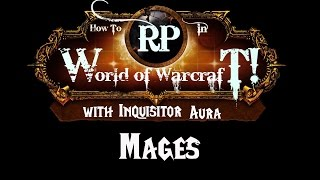 How to Roleplay in World of Warcraft: Mage Class Guide