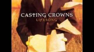 Casting crowns - And now my lifesong sings to you