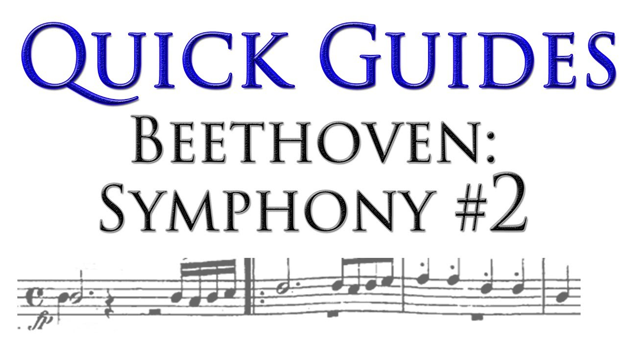 Quick Guide: Beethoven Symphony No  2