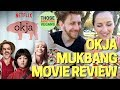 Okja Mukbang Movie Review