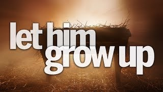 Let Him Grow Up | Pastor Don Young