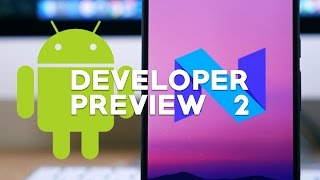 Android N Developer Preview 2: What's New?