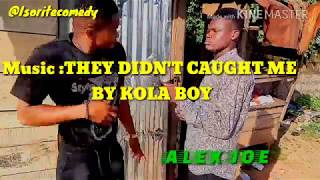 They Didn't caught  Me Music by  Kola boy(ISORITE COMEDY)