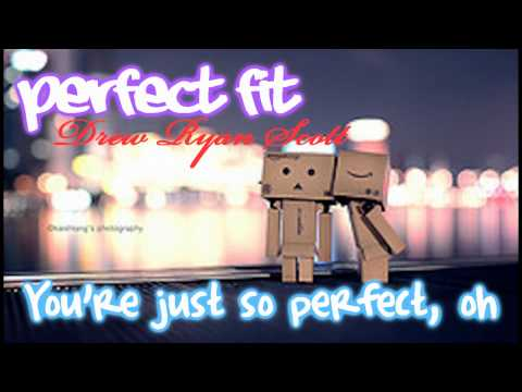 Drew Ryan Scott- Perfect Fit Lyrics [&& Download Link]
