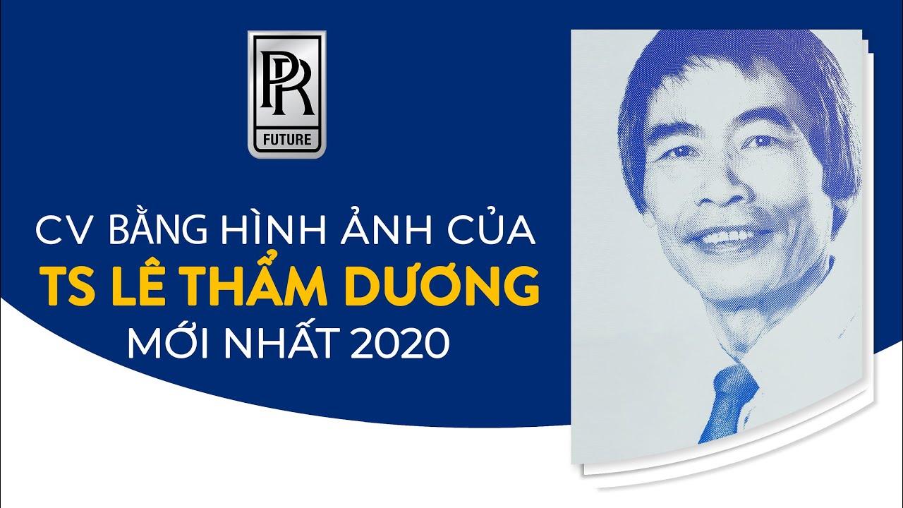CV BẰNG HÌNH ẢNH CỦA TS LÊ THẨM DƯƠNG MỚI NHẤT NĂM 2020