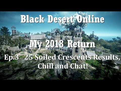 Black Desert 2018| 25 Soiled Crescent Results, Chilling, No more Value Pack!?
