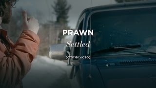"""Settled"" by Prawn (official music video)"