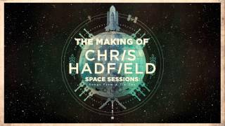 Chris Hadfield's Space Sessions: Making Of