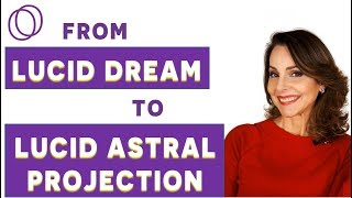 7 steps to turn a LUCID DREAM into an OUT-OF-BODY EXPERIENCE