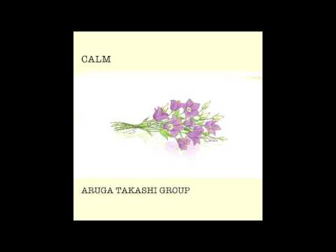 CALM/ARUGA TAKASHI GROUP digest