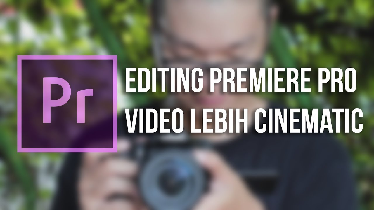 Cara Editing Video Agar Lebih Cinematic Adobe Premiere Pro