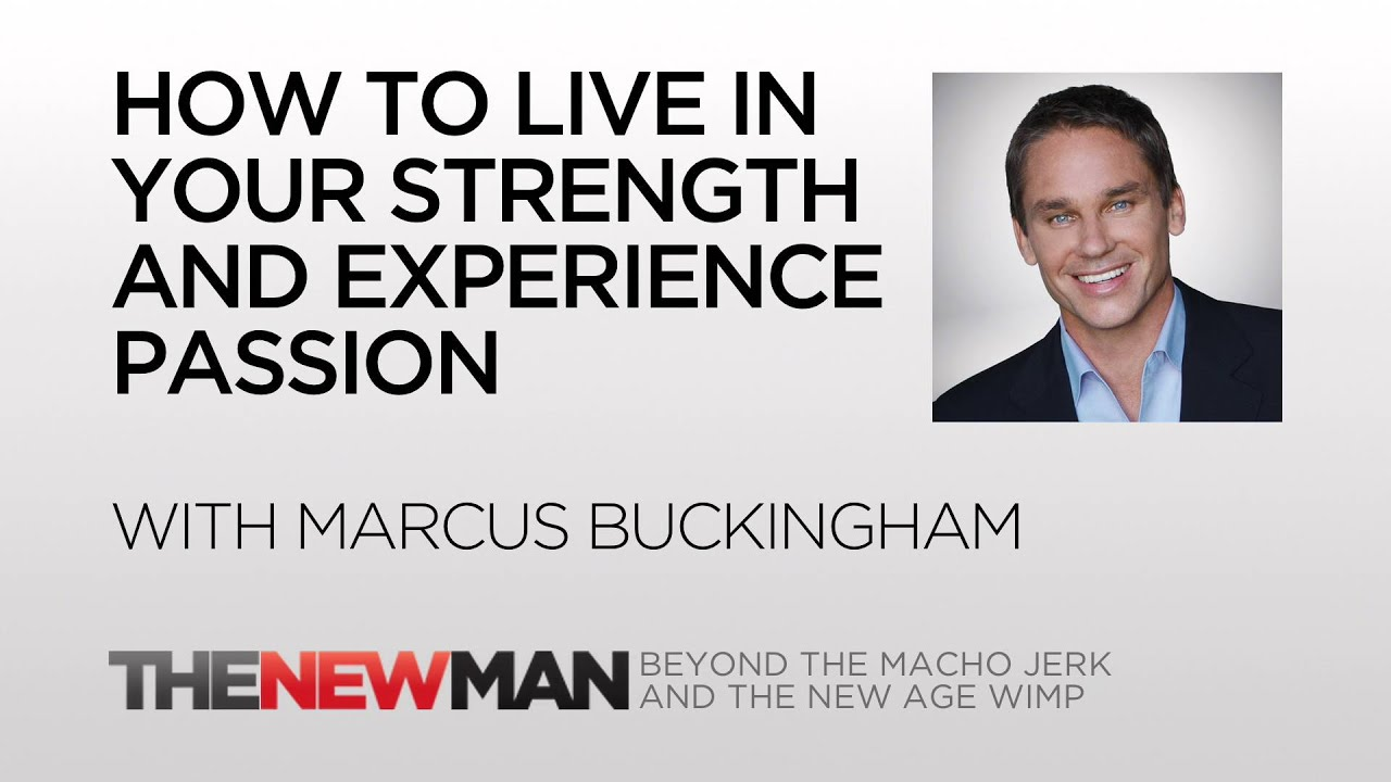 marcus buckingham now discover your strengths for passion the marcus buckingham now discover your strengths for passion the new man podcast tripp lanier