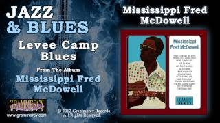 Mississippi Fred McDowell - Levee Camp Blues