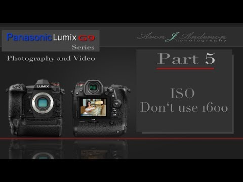 Panasonic G9 Part 5 ISO Don't Use 1600