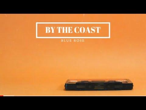 BY THE COAST - BLUE ROSE