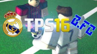 ROBLOX TPS 16: Real Madrid Vs Blue FC (EPIC COMEBACK)