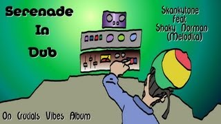 "Skankytone Feat Shaky Norman - Serenade In Dub - ""Crucials Vibes"" Album"