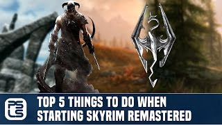 Top 5 Things to Do When Starting Skyrim Remastered (Skyrim Special Edition)