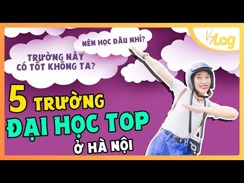 Review 5 trường Đại Học sang xịn, mịn hàng đầu Hà Nội | VyLog Ep.5 | Khánh Vy