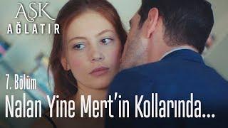Nalan yine Mert'in kollarında... - Aşk Ağlatır 7. Bölüm