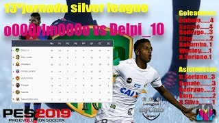 PES2019 MY CLUB - J-13º SILVER LEAGUE - o000rlm000o VS DELPI