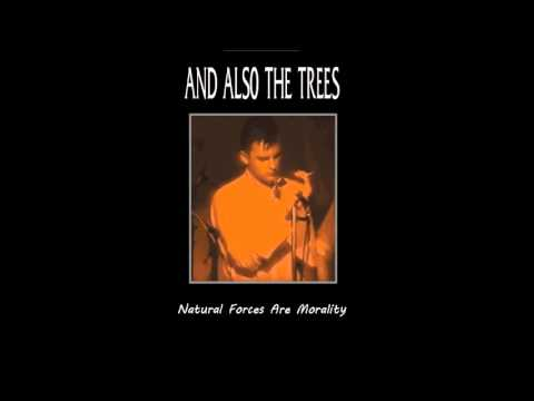 And Also The Trees - Natural Forces Are Morality