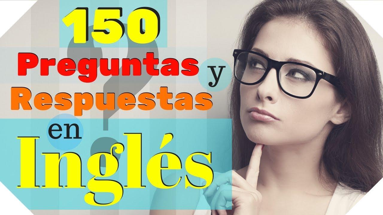 150 Preguntas Y Respuestas Mas Comunes En Ingles Aprende Ingles Practico Youtube