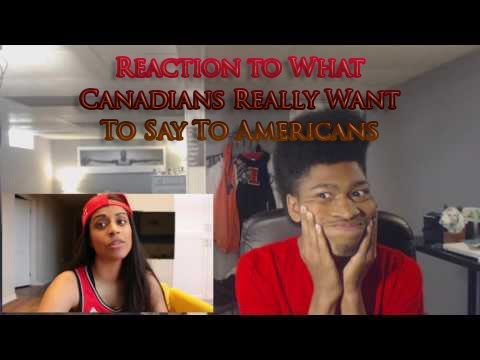Reaction to | What Canadians Really Want To Say To Americans