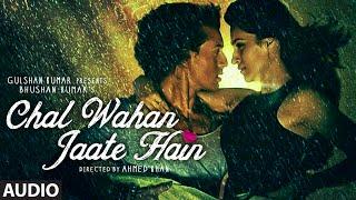 Chal Wahan Jaate Hain Full AUDIO Song - Arijit Singh | Tiger Shroff, Kriti Sanon | T-Series