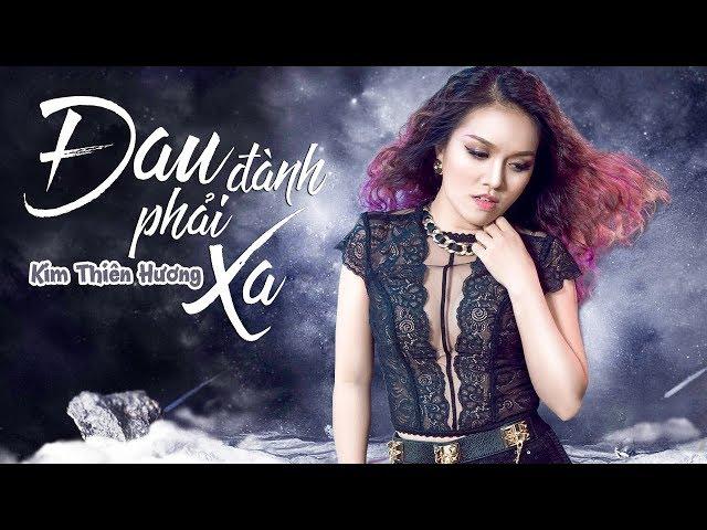 Đau Đành Phải Xa - Kim Thiên Hương [Video Lyrics]