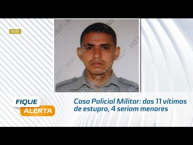 Caso Policial Militar: das 11 vítimas de estupro, 4 seriam menores