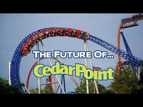 The Future of Cedar Point (Sandusky, Ohio)