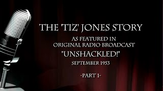 "Video The Tiz Jones Story - Part 1 - Featuring 1953 Radio Broadcast ""Unshackled!"" download MP3, 3GP, MP4, WEBM, AVI, FLV Agustus 2017"