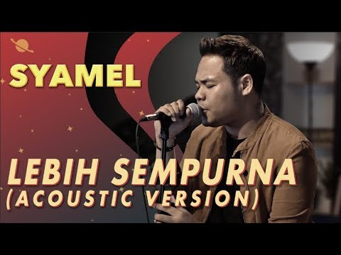 Free Download Syamel - Lebih Sempurna [acoustic Version] Mp3 dan Mp4