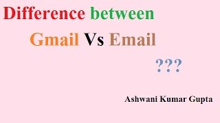 What is the Difference between Gmail And Email??