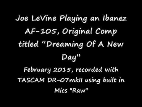 """Joe LeVine Playing an Ibanez AF-105, Original Comp titled """"Dreaming Of A New Day"""""""