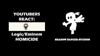YOUTUBERS REACT (Homicide-Logic/Eminem)