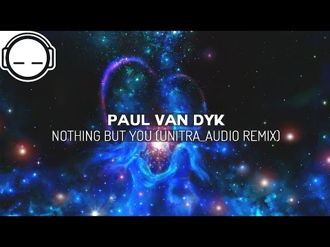 Paul van Dyk - Nothing But You (unitrA_Audio Remix) ~ Uplifting ambient chill trap