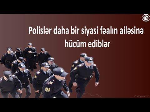 Polislər daha bir siyasi fəalın ailəsinə hücüm ediblər-Paylaşın
