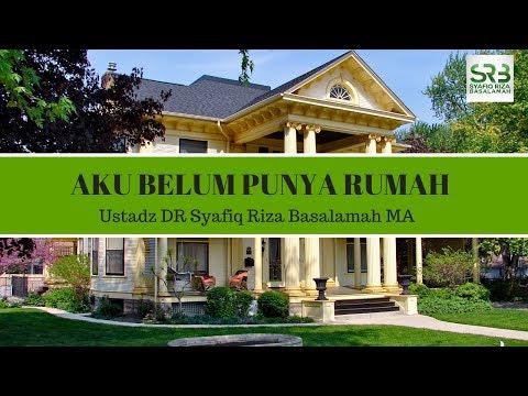 Aku Belum Punya Rumah  -  Ustadz DR Syafiq Riza Basalamah MA