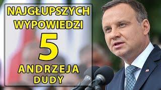5 najgłupszych wypowiedzi Andrzeja Dudy.
